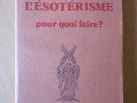l'Esotérisme pour quoi faire ? (Yves Albert Dauge) 1