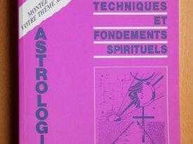 Astrologie, Bases Techniques Fondements Spirituels