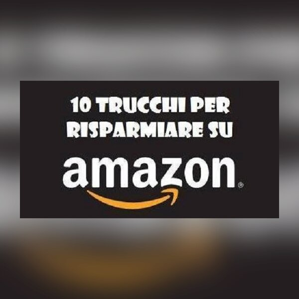 AMAZON: ecco 10 trucchi per risparmiare