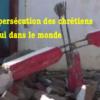 Persécution des Chrétiens dans le monde. Le film.