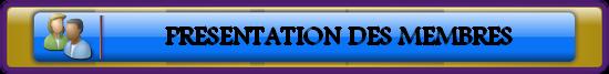 Les Présentation des membres sont ici , cliquez ici pour faire votre présentation .