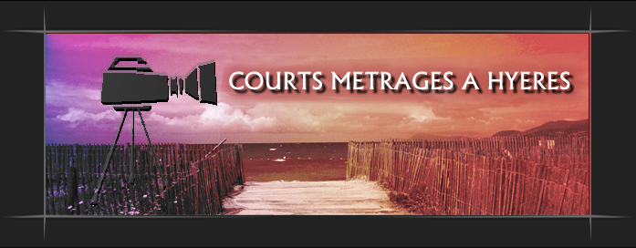 COURTS METRAGES A HYERES