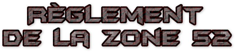 ☠ Zone 52 ☠ RP ON / Inscriptions et nouveaux perso MP 452565rglementRP