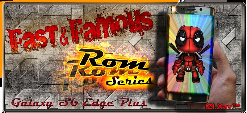 [Rom] >>>Fast&Famous Series Nougat 7.0 <<< [ PART.2.0 CQB4 ][ G928F/C ] 200376Banniereprincipal