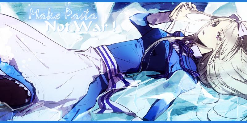 :: Make Pasta not War ! ♪