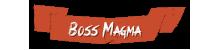boss magma