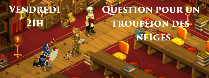 [Event] Question pour un trouffion des neiges 758208Questionpouruntrouffion