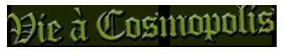 la vie à Cosmopolis