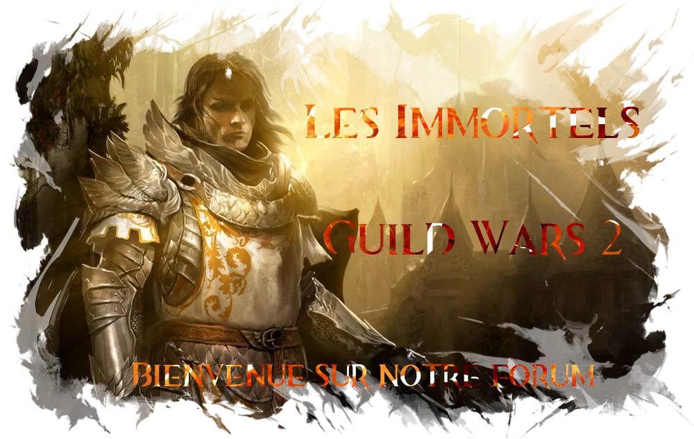 Forum Les Immortels Guild Wars 2