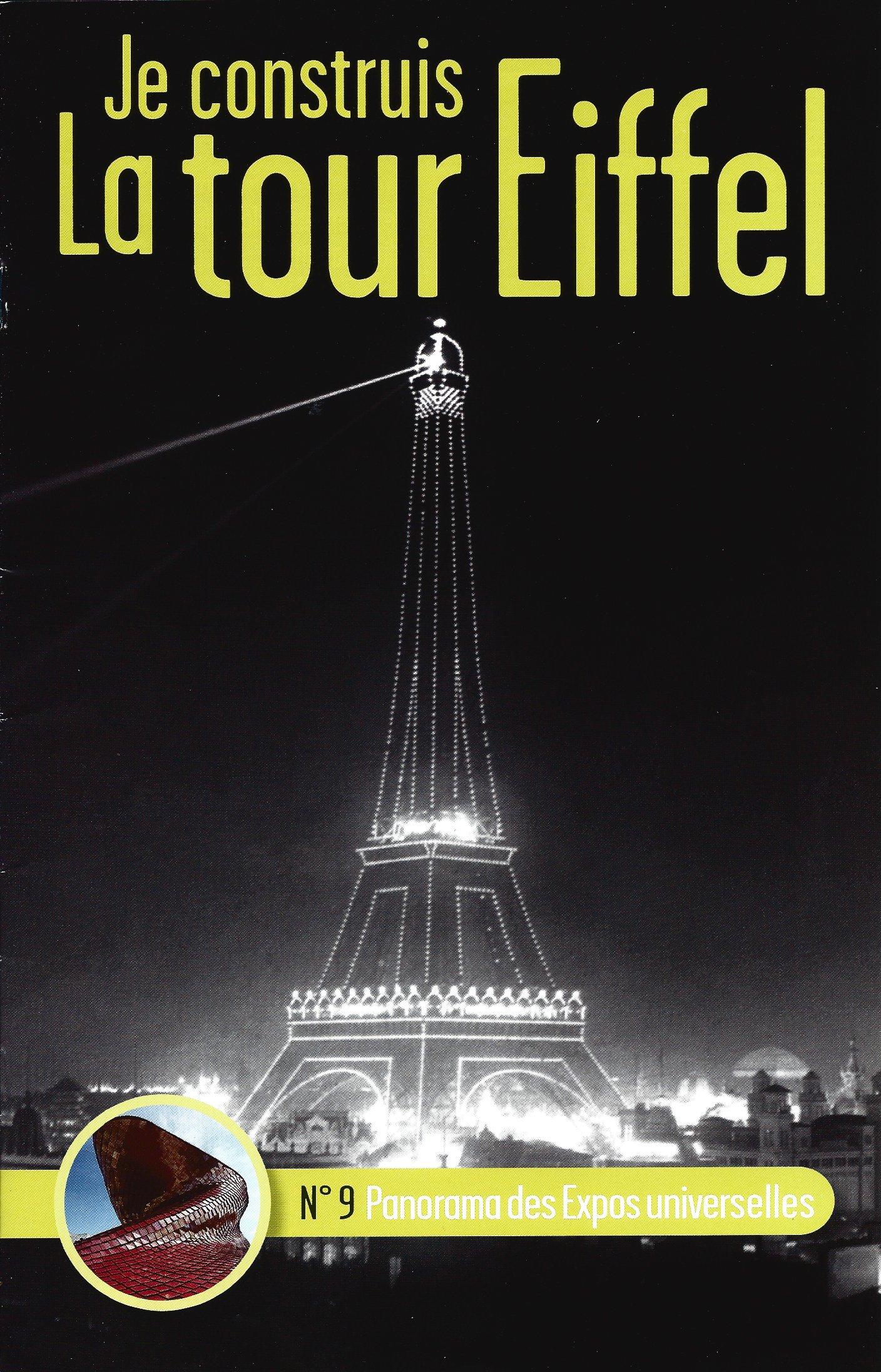 Numéro 9 - Je construis la Tour Eiffel - Panorama des Expos universelles 98223609a