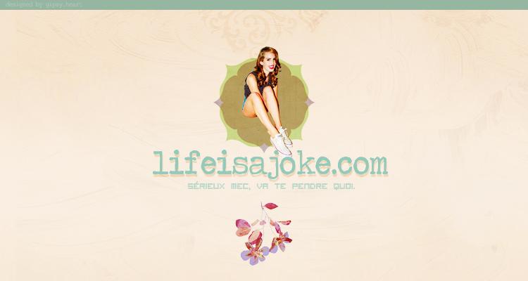 → LIFEISAJOKE.COM