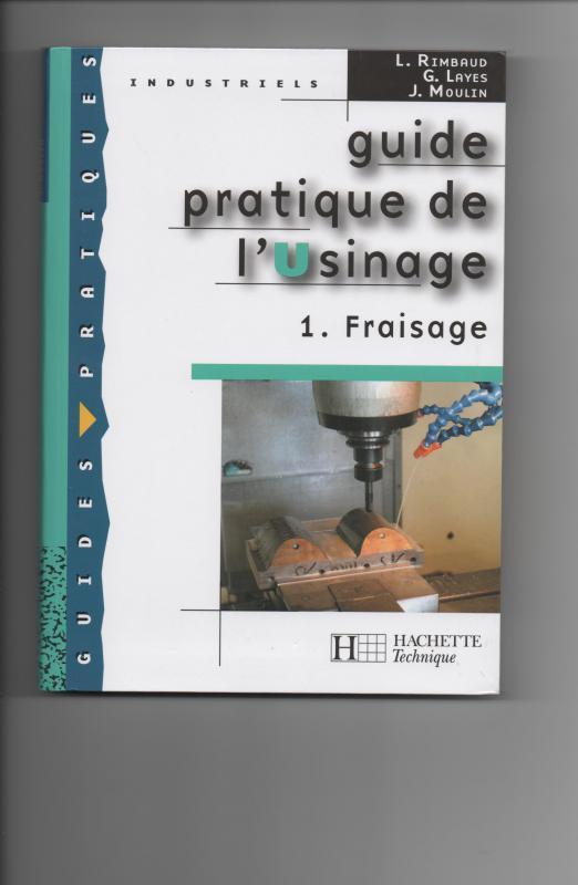 Ouvrages, documents et applications sur l'usinage: Guide pratique de l'usinage, tome 1 le fraisage 244407001