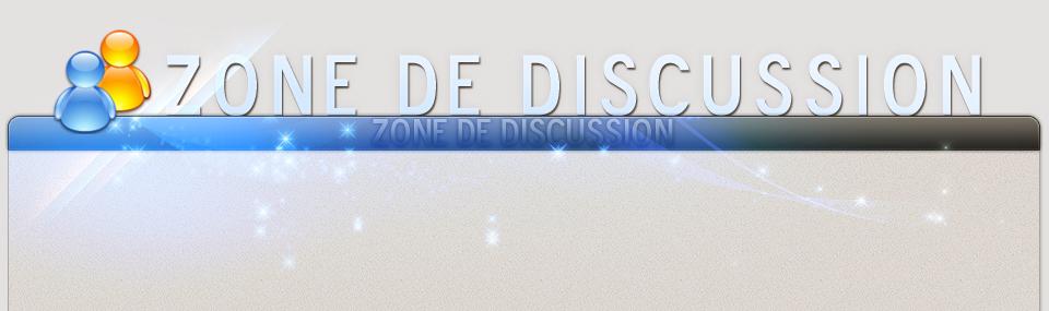 Zone de Discussions