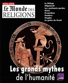 Les grands mythes de l'humanité : Hors série du Monde des religions 9836550840811