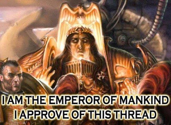 [W30K] L'Empereur de l'Humanité / The Emperor of Mankind 989269emperorofmankindapprovesthisthread500x364