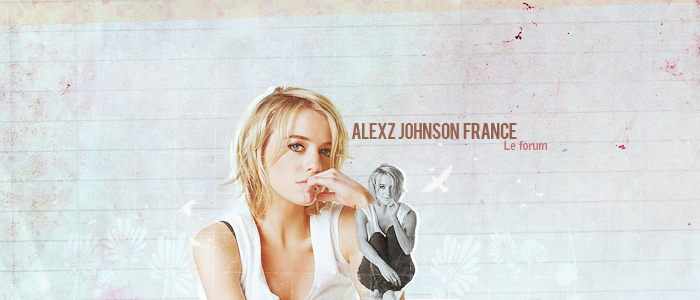 Alexz Johnson France, le forum de référence