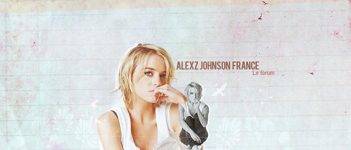 Alexz Johnson France, le forum de référence