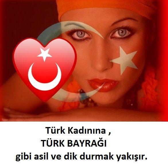 Türk kadınına Türk Bayrağı  gibi asil ve dik durmak yakışır Zzsa