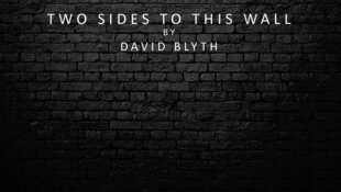 TWO SIDES TO THIS WALL Written by David Blyth