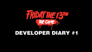 Friday the 13th: The Game Developer Diary #1