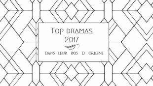 Les top dramas 2017 dans leur pays d'origine!